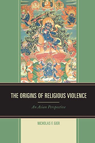 The Origins of Religious Violence: An Asian Perspective: Gier, Nicholas F.