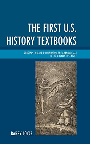 9781498502153: The First U.S. History Textbooks: Constructing and Disseminating the American Tale in the Nineteenth Century