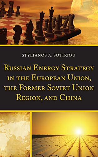 9781498502313: Russian Energy Strategy in the European Union, the Former Soviet Union Region, and China