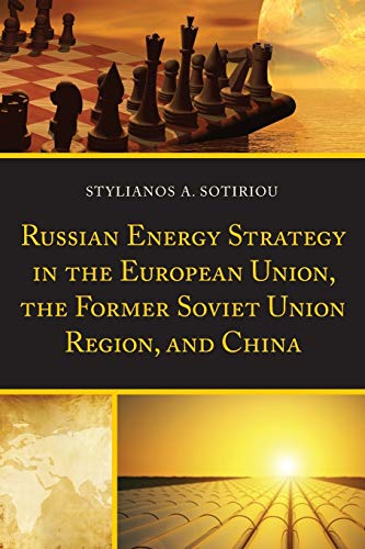 9781498502337: Russian Energy Strategy in the European Union, the Former Soviet Union Region, and China