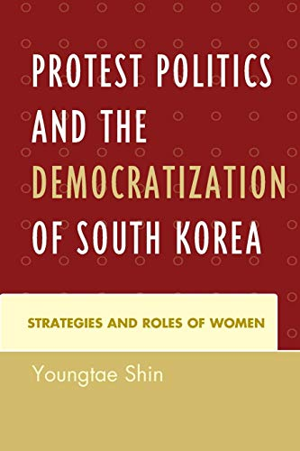 9781498503204: Protest Politics and the Democratization of South Korea: Strategies and Roles of Women
