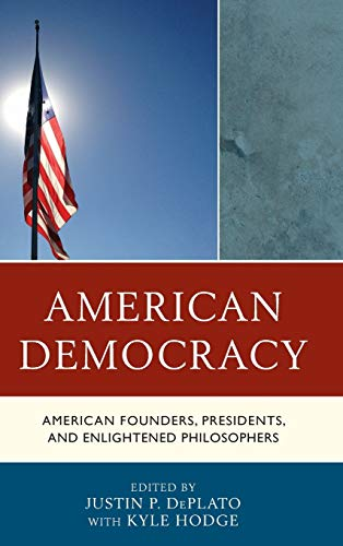 9781498503228: American Democracy: American Founders, Presidents, and Enlightened Philosophers
