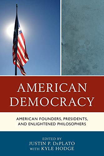 9781498503242: American Democracy: American Founders, Presidents, and Enlightened Philosophers
