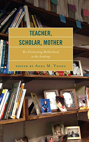 9781498503402: Teacher, Scholar, Mother: Re-Envisioning Motherhood in the Academy