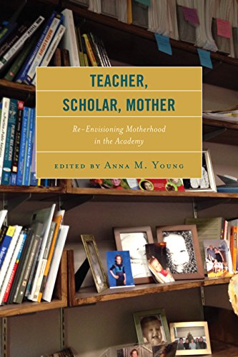 9781498503426: Teacher, Scholar, Mother: Re-Envisioning Motherhood in the Academy