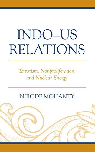 Indo Us Relations: Terrorism, Nonproliferation, and Nuclear Energy: Mohanty, Nirode