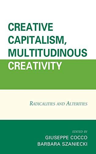 9781498503983: Creative Capitalism, Multitudinous Creativity: Radicalities and Alterities