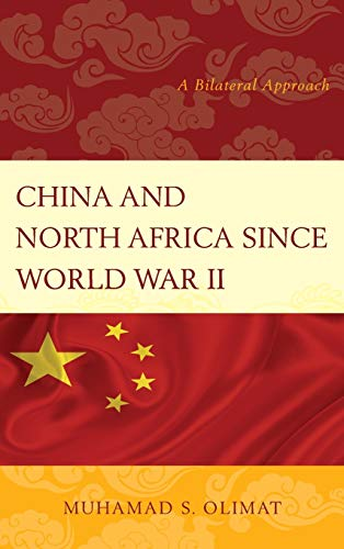 China and North Africa Since World War II: A Bilateral Approach: Olimat, Muhamad S.