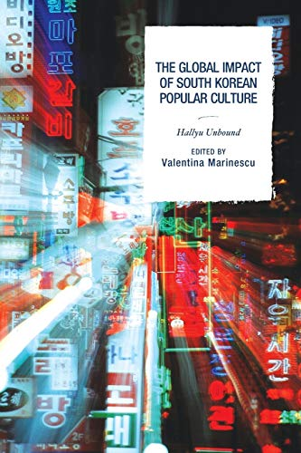 9781498504614: The Global Impact of South Korean Popular Culture: Hallyu Unbound