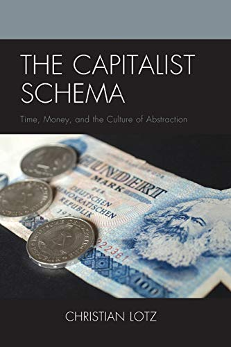 9781498504621: The Capitalist Schema: Time, Money, and the Culture of Abstraction
