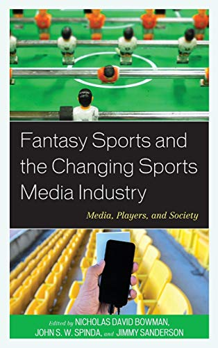 9781498504881: Fantasy Sports and the Changing Sports Media Industry: Media, Players, and Society