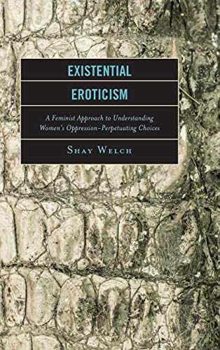 9781498505413: Existential Eroticism: A Feminist Approach to Understanding Women's Oppression-Perpetuating Choices