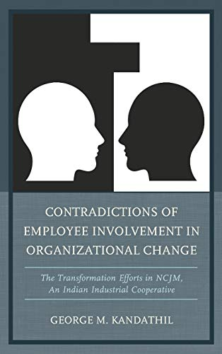 9781498505673: Contradictions of Employee Involvement in Organizational Change: The Transformation Efforts in NCJM, An Indian Industrial Cooperative
