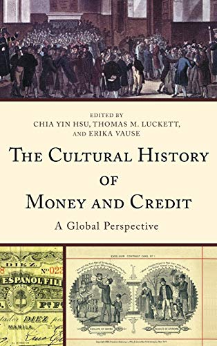 9781498505925: The Cultural History of Money and Credit: A Global Perspective