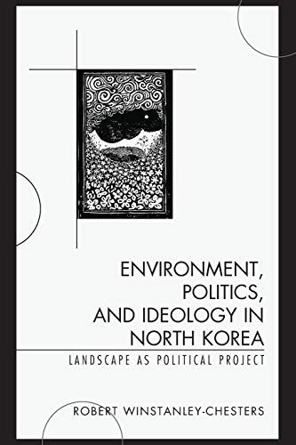 9781498507462: Environment, Politics, and Ideology in North Korea: Landscape as Political Project