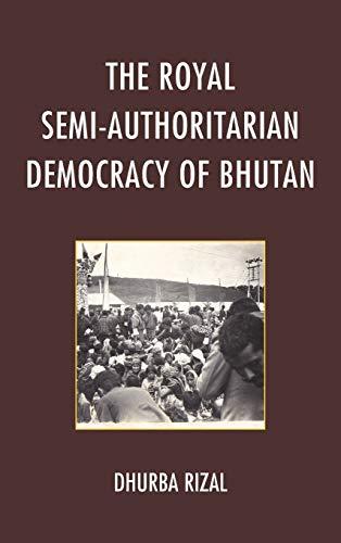 The Royal Semi-authoritarian Democracy of Bhutan: Rizal, Dhurba