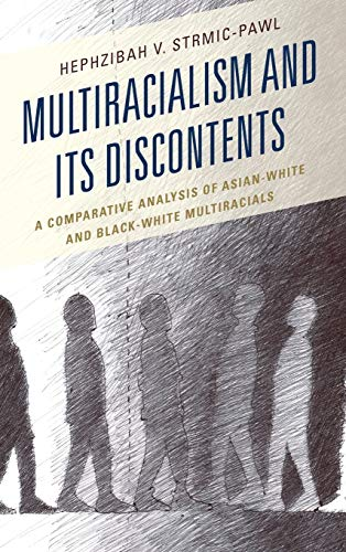 Multiracialism and Its Discontents: A Comparative Analysis of Asian-White and Black-White ...