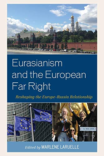 9781498510707: Eurasianism and the European Far Right: Reshaping the Europe–Russia Relationship