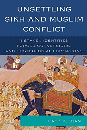 9781498510868: Unsettling Sikh and Muslim Conflict: Mistaken Identities, Forced Conversions, and Postcolonial Formations