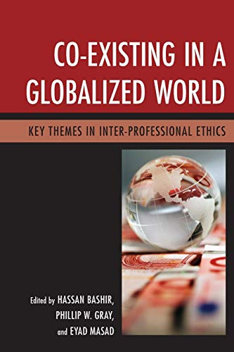 9781498511025: Co-Existing in a Globalized World: Key Themes in Inter-Professional Ethics