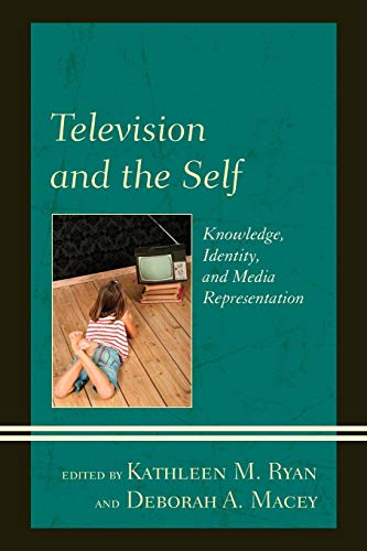 9781498511049: Television and the Self: Knowledge, Identity, and Media Representation