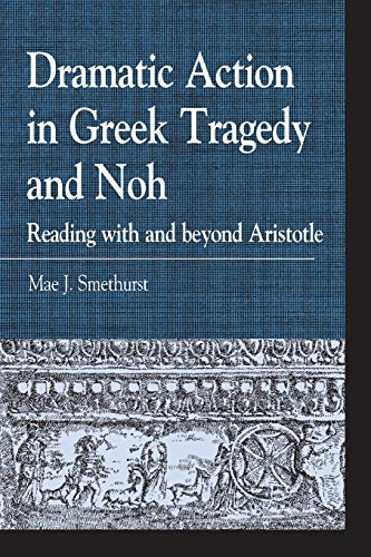 9781498511247: Dramatic Action in Greek Tragedy and Noh: Reading with and beyond Aristotle (Greek Studies: Interdisciplinary Approaches)