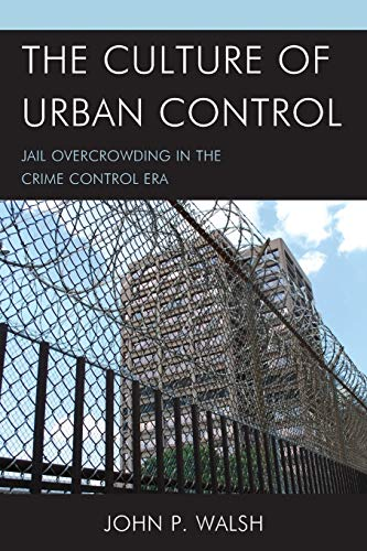 9781498511384: The Culture of Urban Control: Jail Overcrowding in the Crime Control Era (Issues in Crime and Justice)