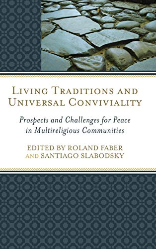 Living Traditions and Universal Conviviality: Prospects and Challenges for Peace in Multireligious ...