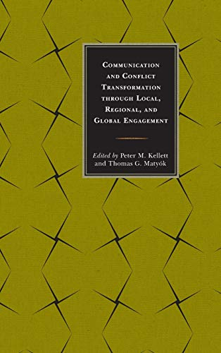 9781498514989: Communication and Conflict Transformation through Local, Regional, and Global Engagement (Peace and Conflict Studies)
