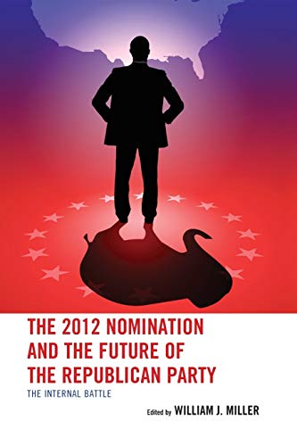 9781498515078: The 2012 Nomination and the Future of the Republican Party: The Internal Battle