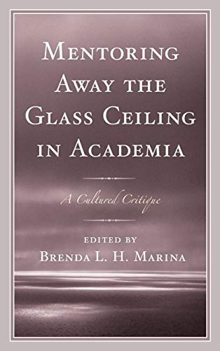 9781498515306: Mentoring Away the Glass Ceiling in Academia: A Cultured Critique