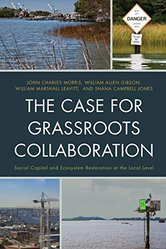 9781498515337: The Case for Grassroots Collaboration: Social Capital and Ecosystem Restoration at the Local Level