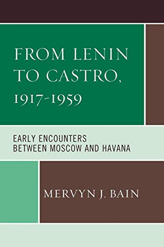 9781498515412: From Lenin to Castro, 1917–1959: Early Encounters between Moscow and Havana