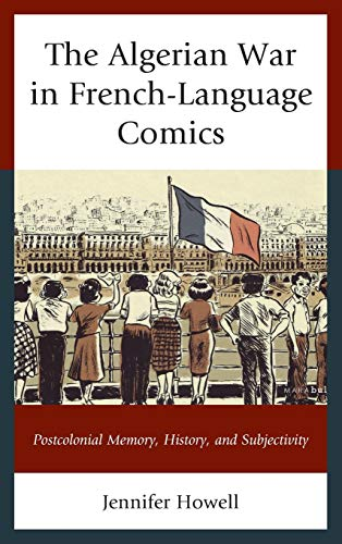 The Algerian War in French-Language Comics: Postcolonial Memory, History, and Subjectivity (After ...