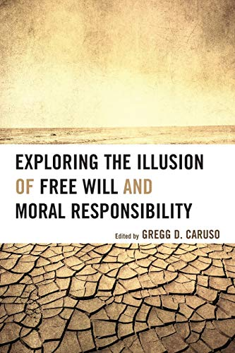 9781498516211: Exploring the Illusion of Free Will and Moral Responsibility