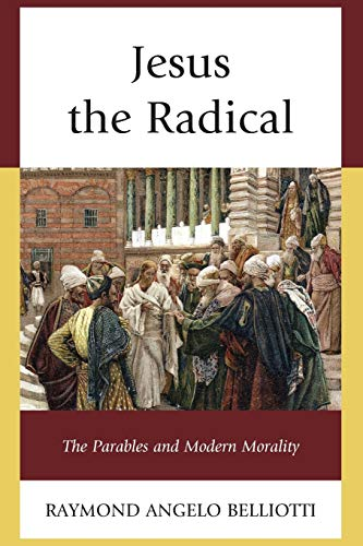 9781498516242: Jesus the Radical: The Parables and Modern Morality