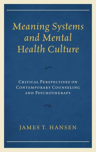9781498516303: Meaning Systems and Mental Health Culture: Critical Perspectives on Contemporary Counseling and Psychotherapy