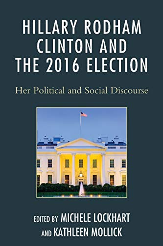 Hillary Rodham Clinton and the 2016 Election: Michele Lockhart (editor),