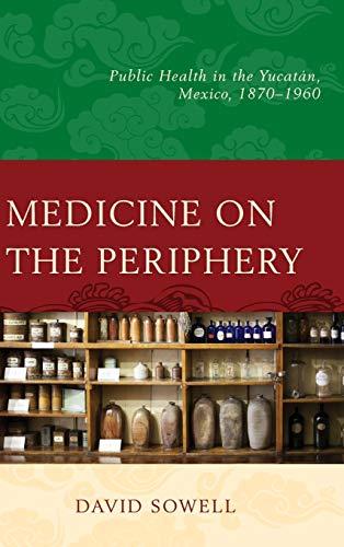 9781498517348: Medicine on the Periphery: Public Health in Yucatán, Mexico, 1870–1960