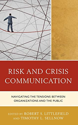 9781498517898: Risk and Crisis Communication: Navigating the Tensions Between Organizations and the Public