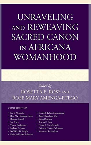 9781498518215: Unraveling and Reweaving Sacred Canon in Africana Womanhood (Feminist Studies and Sacred Texts)