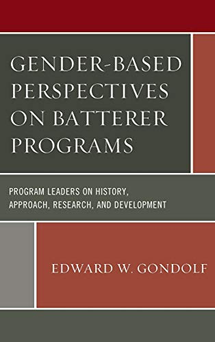 9781498519052: Gender-Based Perspectives on Batterer Programs: Program Leaders on History, Approach, Research, and Development