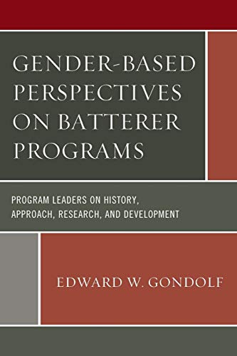 9781498519076: Gender-Based Perspectives on Batterer Programs: Program Leaders on History, Approach, Research, and Development