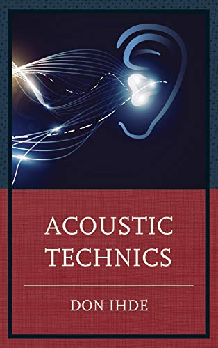Acoustic Technics (Postphenomenology and the Philosophy of Technology): Don Ihde