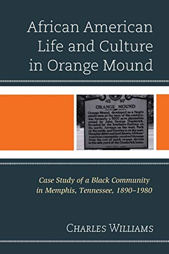 9781498520539: African American Life and Culture in Orange Mound: Case Study of a Black Community in Memphis, Tennessee, 1890-1980