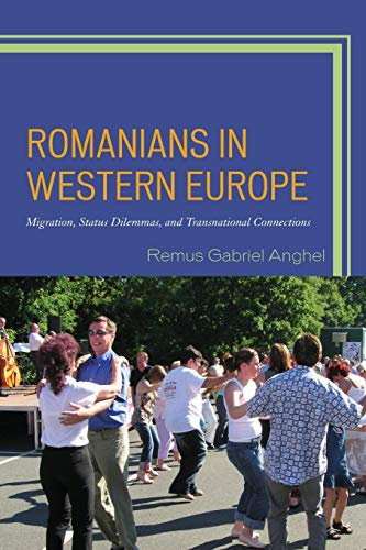 9781498520546: Romanians in Western Europe: Migration, Status Dilemmas, and Transnational Connections