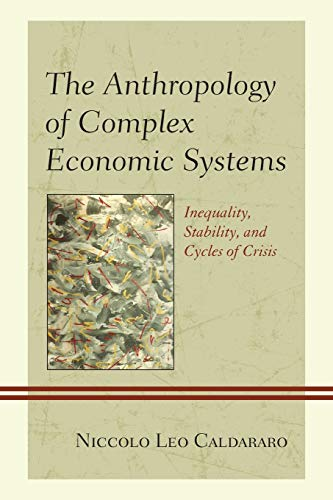 9781498520553: The Anthropology of Complex Economic Systems: Inequality, Stability, and Cycles of Crisis