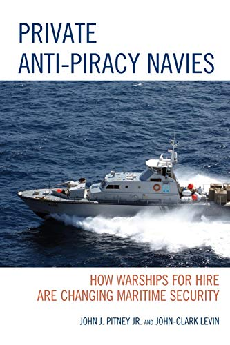 9781498520560: Private Anti-Piracy Navies: How Warships for Hire are Changing Maritime Security