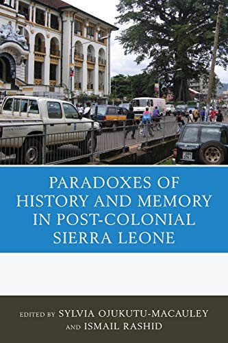 9781498520577: The Paradoxes of History and Memory in Post-Colonial Sierra Leone