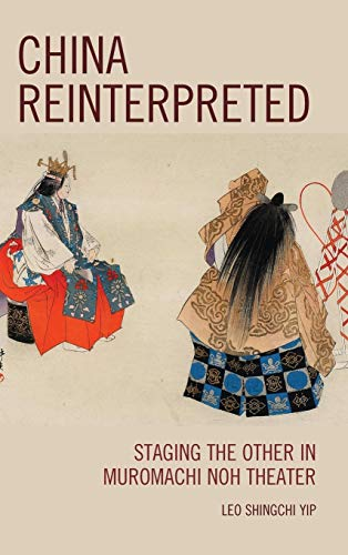 9781498520584: China Reinterpreted: Staging the Other in Muromachi Noh Theater